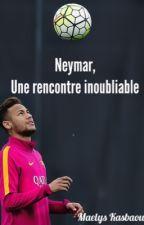 Neymar, une rencontre inoubliable [ EN CORRECTION ] by MaelysKasbaoui