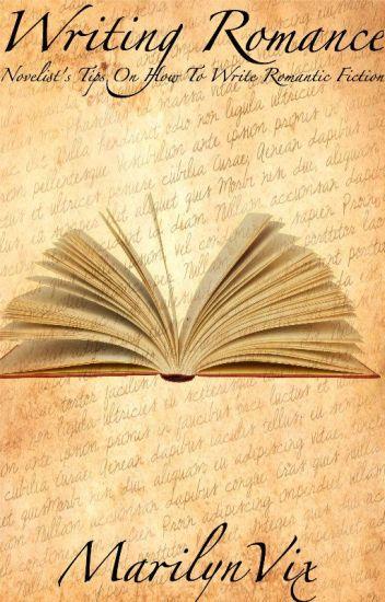 Writing Romance: A Novelist's Tips On Writing Romantic Fiction