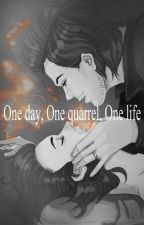 One day, One quarrel, One life by Michaela301298