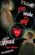 Thief! You Stole My Heart (Riren YAOI) by jennfujoshi