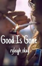 Good is Gone by lol-laurin