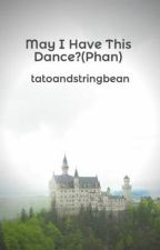 May I Have This Dance?(Phan) by tatoandstringbean