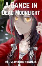 A Dance in Dead Moonlight (Naruto) by cleverstudentninja