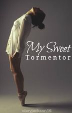 My Sweet Tormentor by claryjackson16