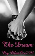 The Dream (on hold and editing) by Icy_Blue23