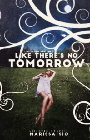 Like There's No Tomorrow (rewritten version + #wattys2015) by all-about-angels