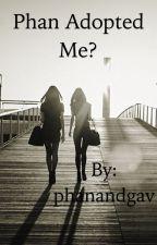 Phan adopted me? by phanandgav
