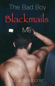 The Bad Boy BlackMails Me by lunalovessoccer