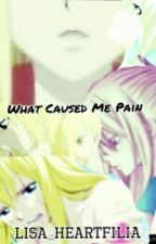 What Caused Me Pain by Lisa_Heartfilia