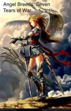 Angel Breeds: Seven Tears Of War (book 1) by ArtemisMoonsage16
