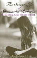 The Secret Life of Samantha Roberts by shaelydawn75