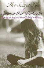 The Secret Life of Samantha Roberts by shaelydawn75