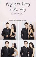 Ang Love Story Ni Ms. Bully {GTC Book 2} by ImGirlBehindTheMask