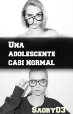 Una Adolescente Casi Normal (1# UACN) by Sagav03