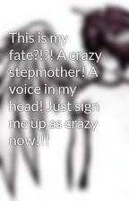 This is my fate?!?! A crazy stepmother! A voice in my head! Just sign me up as crazy now!!! by NightshadeNiki