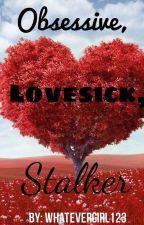 Obsessive, Lovesick, Stalker by whatevergirl123
