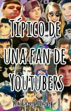 Típico de una fan de Youtubers by RubenyMary