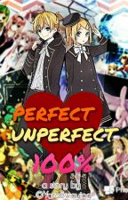 Perfect & Unperfect 100% ~(Rin x Len)~ by LilyCDeveraux