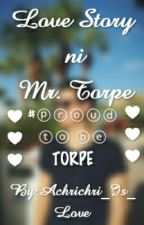 Love Story ni Mr.Torpe by Achrichri_Is_Love
