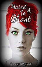 Mated To A Ghost by CrazyKitty015