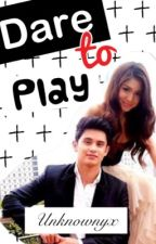 Dare to Play (JaDine FanFic) by Unknownyx