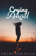 Crying Angel (Short Story-Fin) by pRincessGold24
