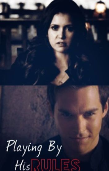 Playing By His Rules (Kai Parker and Elena Gilbert)