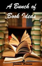 A Bunch of Book Ideas by The__Crazy_Girl