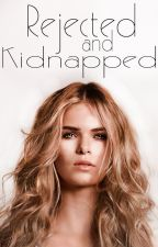 ~ Rejected and Kidnapped ~ by LittleFemale