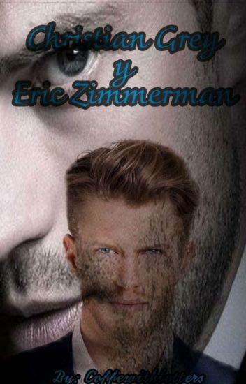 El encuentro de Christian Grey Y Eric Zimmerman  (Y tu) .(17+)(Editando)