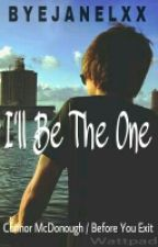 *OnHold* I'll Be The One (Connor McDonough/BYE) by byejanelxx