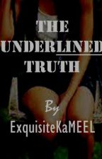 The Underlined Truth by ExquisiteKaMEEL