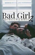Fic Hot||Bad Girl 2||C.H by OneMoreNightBoo