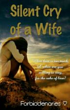 Silent cry of a wife (STORY UNDER REVISION) by Forbiddenaries