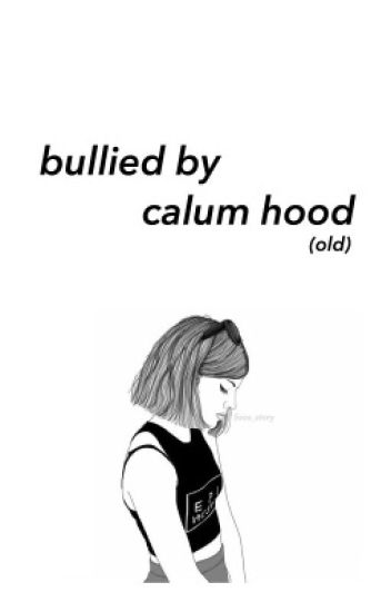 bullied by calum hood [ old ]
