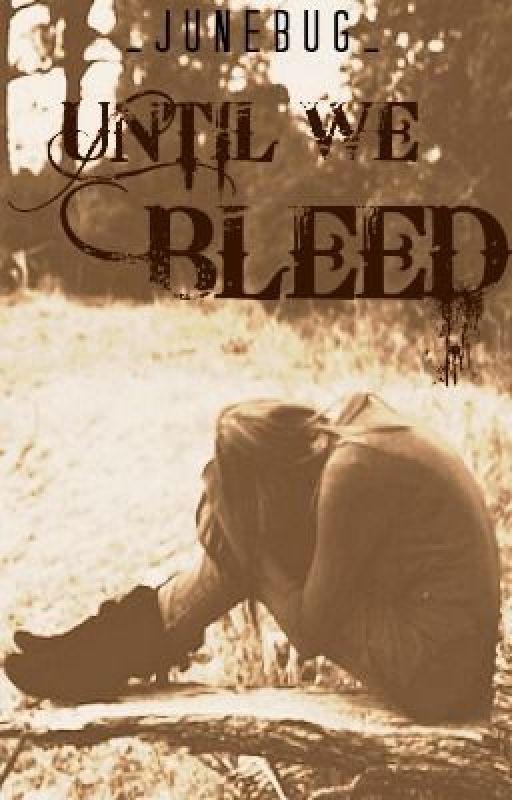 Until We Bleed by _Junebug_