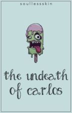 The Undeath of Carlos by SoullessSkin