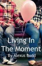 Living in the Moment//Wattys2015 by Living_Like_Bubbles