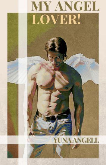 My Angel Lover! - Yuna Angell - Wattpad