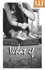 What if (one-shot) by Mhaiyeng