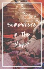 Somewhere In The Midst (h.s) [On Hold] by _cupcakes78_
