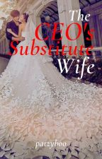 The CEO's Substitute Wife (Wattys 2015 Instant Addiction) by patzyboo