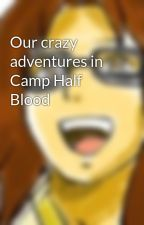 Our crazy adventures in Camp Half Blood by super-crazy-girl
