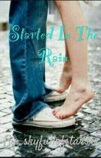 Started in the Rain by skyfullofstarsxx
