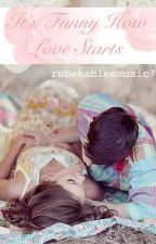 It's Funny How Love Starts (Watty Awards 2011 Finalist) by rebekers