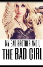 My bad brother and I, the bad girl... by blackrose1602