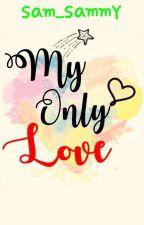 My Only Love  by sam_sammy