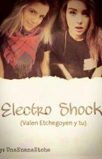 Electro Shock.. Valen etchegoyen y tu❤ |TERMINADA| |SIN EDITAR|  by UnaEnanaEtche