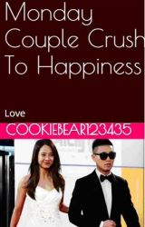 Crush To Happiness (Monday Couple Fan Fiction) by cookiebear123435