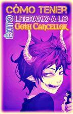 Cómo tener éxito literario a lo GothCancellor by GothCancellor